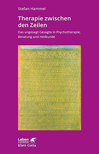 Therapie zwischen den Zeilen: Das ungesagt Gesagte in Psychotherapie, Beratung und Heilkunde (Leben lernen)