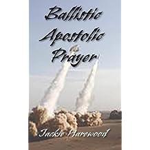 Ballistic Apostolic Prayer