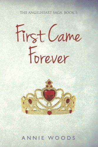 First Came Forever (The Angelheart Saga) (Volume 1)