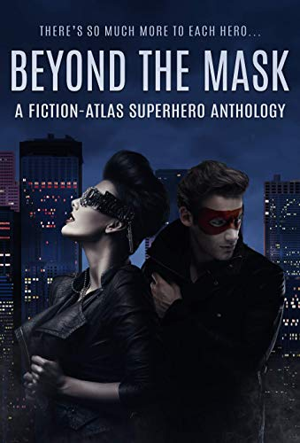 Beyond the Mask, A Fiction-Atlas Superhero Anthology
