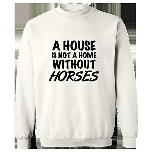 (Funny Horses Design - Not A Home Without - Farm Gift - Pony - Equestrian Theme - Sweatshirt White)