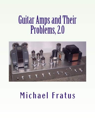 (Guitar Amps and Their Problems 2.0: Updated and Improved)