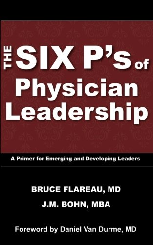 The Six P's Of Physician Leadership: A Primer For Emerging And Developing Leaders