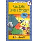 Aunt Eater Loves a Mystery[ AUNT EATER LOVES A MYSTERY ] by Cushman, Doug (Author) Mar-01-89[ Hardcover ]