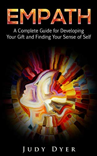 Empath: A Complete Guide for Developing Your Gift and Finding Your Sense of Self