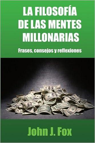La filosofía de las mentes millonarias: Frases, consejos y ...