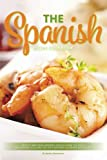 The Spanish Recipe Cookbook: Mouth-Watering Spanish Dishes from the Rich and Diverse Culture. Go on a Spanish Culinary Adventure