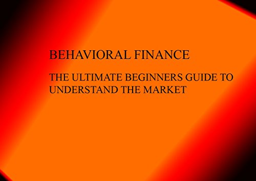 BEHAVIORAL FINANCE: the ultimate beginners guide to understanding the markets (ONE HOUR SERIES Book 7)