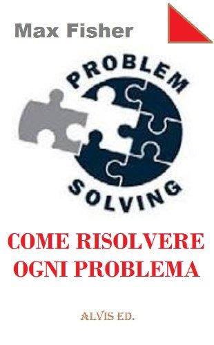 Problem Solving - Come Risolvere Ogni Problema (Italian Edition)
