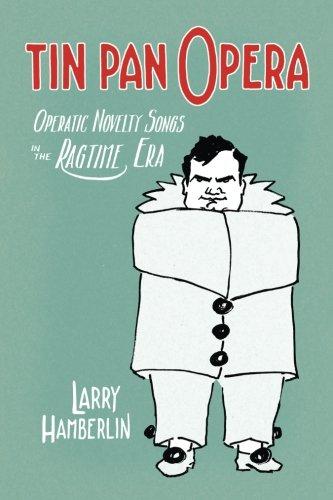Tin Pan Opera: Operatic Novelties in the Ragtime Era