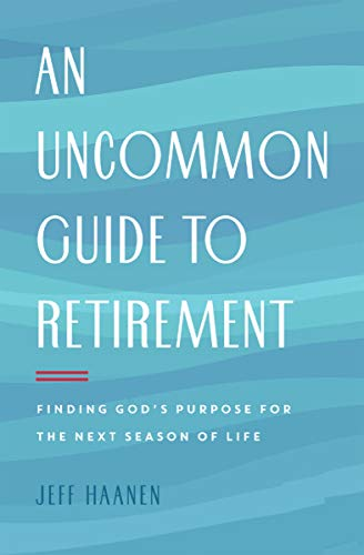 Pdf Christian Books An Uncommon Guide to Retirement: Finding God's Purpose for the Next Season of Life