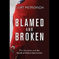 Blamed and Broken: The Mounties and the Death of Robert Dziekanski