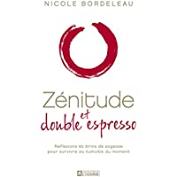 Zénitude et double espresso: Réflexions et brins de sagesse pour survivre au tumulte du moment