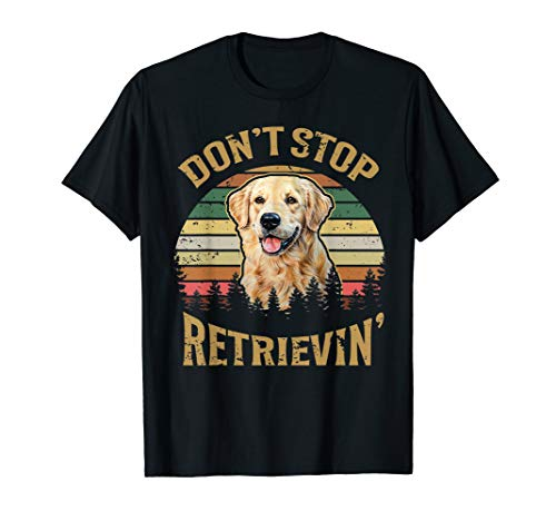 - Retro Vintage Don't Stop Retrievin' Golden Retriever Tshirt