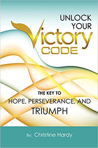 Unlock Your Victory Code: The Key To Hope, Perseverance and Triumph