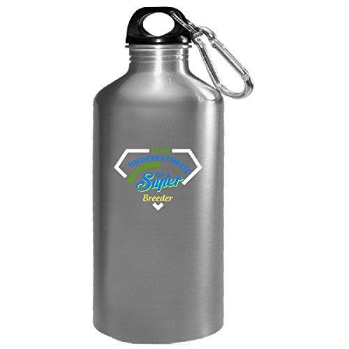 Never Underestimate The Power Of A Super Breeder - Water Bottle (Super Breeder)