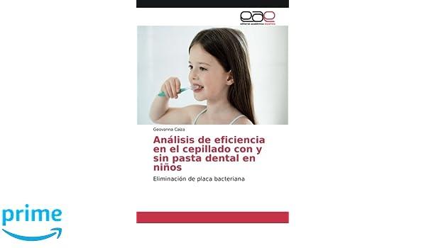 Análisis de eficiencia en el cepillado con y sin pasta dental en niños: Eliminación de placa bacteriana (Spanish Edition): Geovanna Caiza: 9783841753526: ...