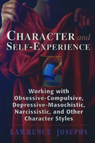 Character and Self-Experience: Working with Obsessive-Compulsive, Depressive-Masochistic, Narcissistic, and Other Character Styles by Brand: Jason Aronson, Inc.