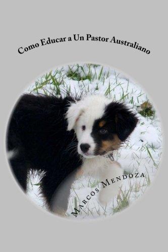Como Educar a Un Pastor Australiano (Spanish Edition)