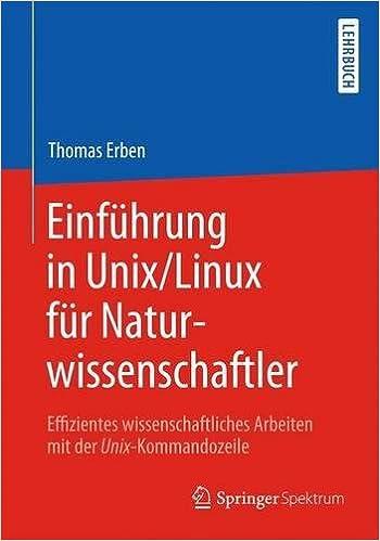 Einfuumlhrung in UnixLinux fuumlr Naturwissenschaftler Effizientes wissenschaftliches Arbeiten mit der UnixKommandozeile German Edition