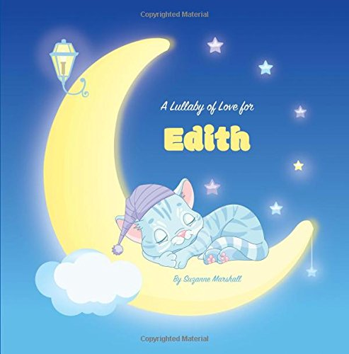 A Lullaby of Love for Edith: Personalized Book, Bedtime Story & Sleep Book (Bedtime Stories, Sleep Stories, Gratitude Stories, Personalized Books, Personalized Baby Gifts) ebook