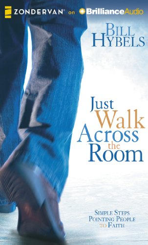 Just Walk Across the Room: Simple Steps Pointing People to Faith by Zondervan on Brilliance Audio