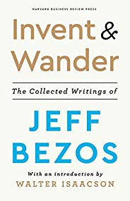 Invent and Wander: The Collected Writings of Jeff Bezos: The Collected Writings of Jeff Bezos, with an Introdu