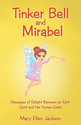 (Tinker Bell and Mirabel: Messages of Delight Between an Earth Spirit and Her Human)
