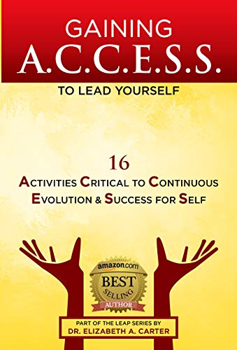 Gaining ACCESS to Lead Yourself: 16 Activities Critical to Continuous Evolution & Success for Self (LEAP Series Book 1)
