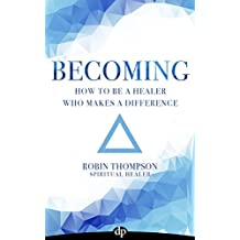 Becoming: How To Be A Healer Who Makes A Difference