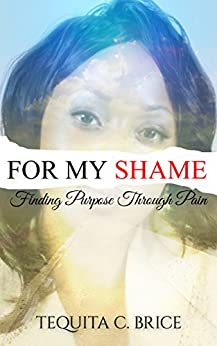 Download for free FOR MY SHAME: Finding Purpose Through Pain