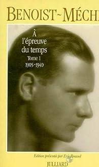 A l'épreuve du temps. Tome 1 : 1905-1940 par Jacques Benoist-Mechin