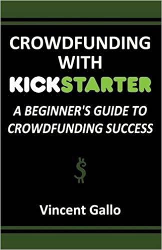 Crowdfunding with Kickstarter: A Beginner's Guide to