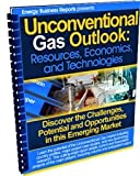 Unconventional Gas Outlook : Resources, Economics, and Technologies, Energy Business Reports, 160725641X