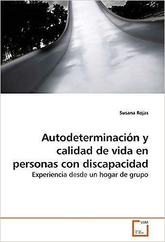 Book Autodeterminaci????n y calidad de vida en personas con discapacidad: Experiencia desde un hogar de grupo (Spanish Edition) by Susana Rojas (2009-11-30)
