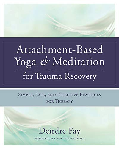 (Attachment-Based Yoga & Meditation for Trauma Recovery: Simple, Safe, and Effective Practices for Therapy)