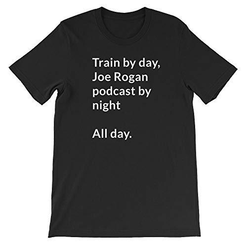 Train by Day, Joe Rogan Podcast by Night All Day. Short-Sleeve Unisex T-Shirt Black (Best Joe Rogan Podcasts)