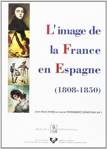 Livre gratuits en ligne L'image de la France en Espagne (1808-1850): Colloque international Université de Paris III-Sorbonne nouvelle, CRODEC (Centre de recherche sur les ... contemporaine), Paris, 1-2 décembre 1995 pdf