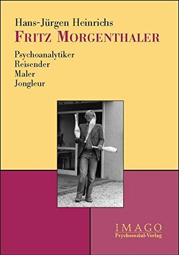 Fritz Morgenthaler. Psychoanalytiker - Reisender - Maler - Jongleur (Imago)