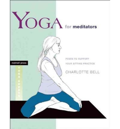 BY Bell, Charlotte ( Author ) [{ Yoga for Meditators: Poses to Support Your Sitting Practice (Rodmell Press Yoga Shorts) - By Bell, Charlotte ( Author ) May - 01- 2012 ( Paperback ) } ]