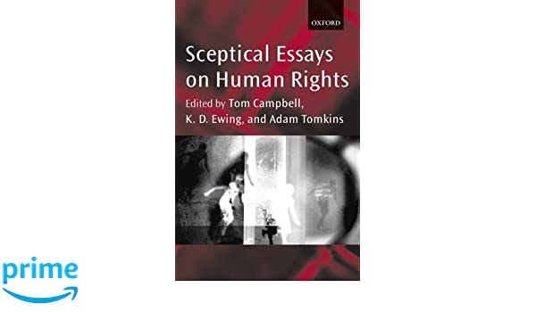 sceptical essays on human rights tom campbell k d ewing adam sceptical essays on human rights tom campbell k d ewing adam tomkins 9780199246687 com books