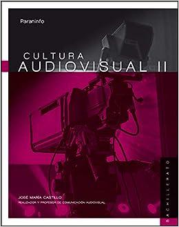 Cultura audiovisual II. 2º Bachillerato LOMCE: Amazon.es: CASTILLO POMEDA, JOSÉ MARÍA: Libros