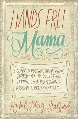 [(Hands Free Mama: A Guide to Putting Down the Phone, Burning the To-Do List, and Letting Go of Perfection to Grasp What Really Matters!)] [Author: Rachel Macy Stafford] published on (January, 2014)