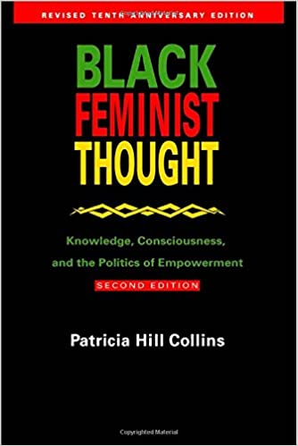 Black Feminist Thought: Knowledge, Consciousness, and the Politics of Empowerment (Revised 10th Anniv 2nd Edition), Patricia Hill Collins
