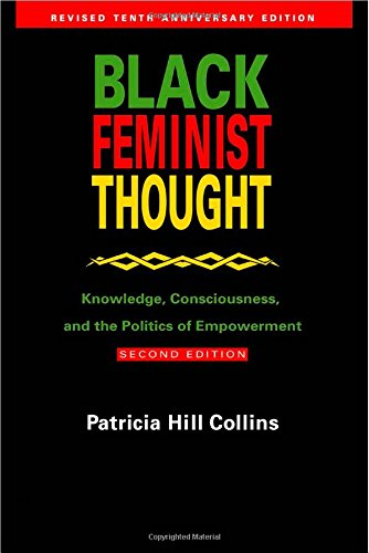 Books : Black Feminist Thought: Knowledge, Consciousness, and the Politics of Empowerment (Revised 10th Anniv 2nd Edition)