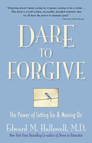 Dare to Forgive: The Power of Letting Go and Moving On (Dare To Forgive The Power Of Letting Go)