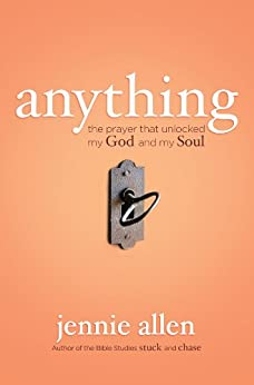 Anything: The Prayer That Unlocked My God and My Soul by [Allen, Jennie]
