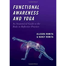 Functional Awareness and Yoga: An Anatomical Guide to the Body in Reflective Practice