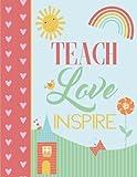 Teach Love Inspire: Notebook (Journal, Composition Book), Teacher Appreciation Gifts for Teachers (8.5 x 11 Large)