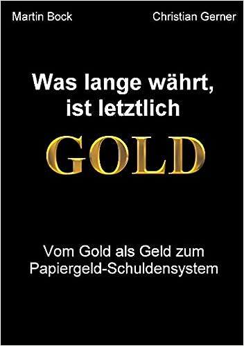 Was lange währt, ist letztlich Gold: Vom Gold als Geld zum ...
